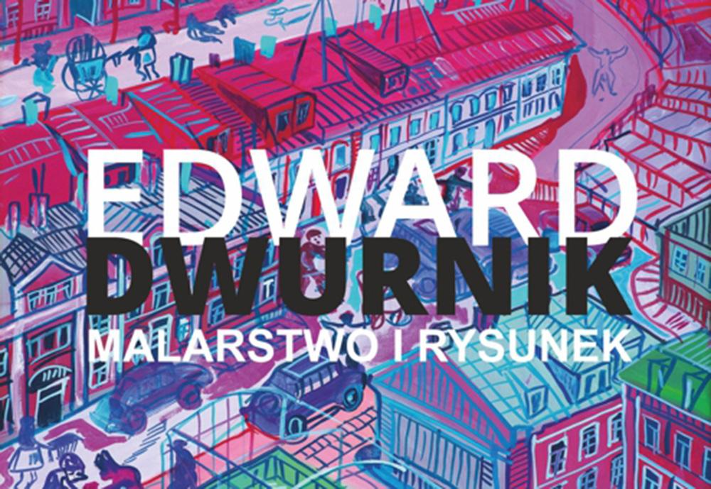Edward Dwurnik – Malarstwo iRysunek
