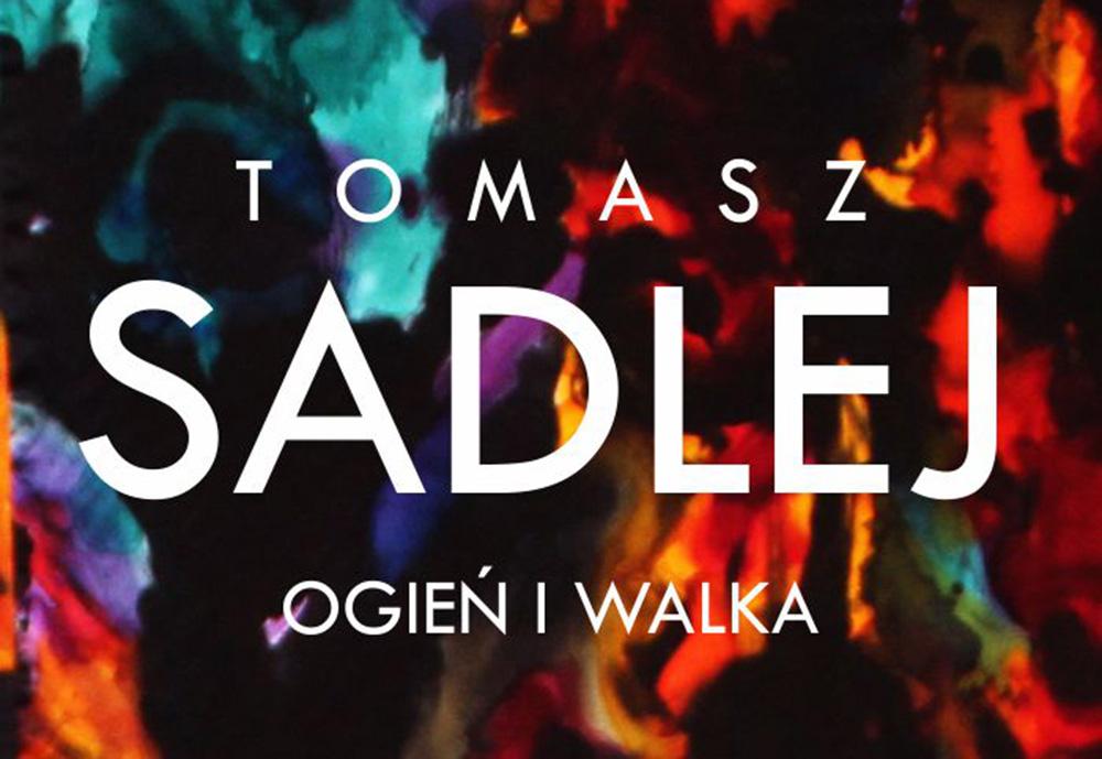 Tomasz Sadlej – ogień iwalka