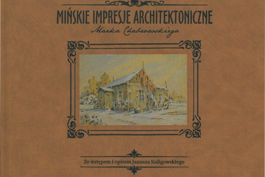 Mińskie Impresje Architektoniczne Marka Chabrowskiego