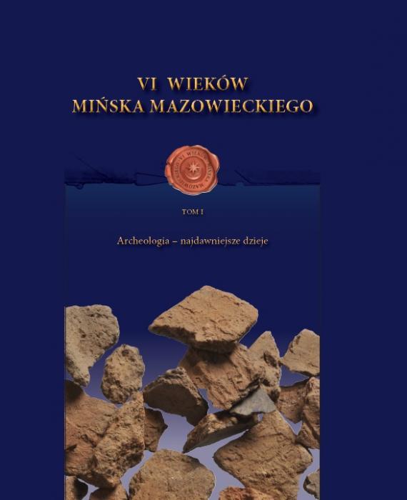 VI Wieków Mińska Mazowieckiego Tom IArcheologia – najdawniejsze dzieje